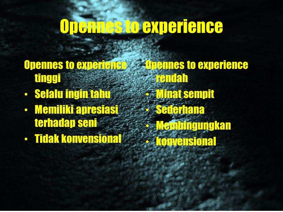 Opennes to experience Opennes to experience tinggi Selalu ingin tahu