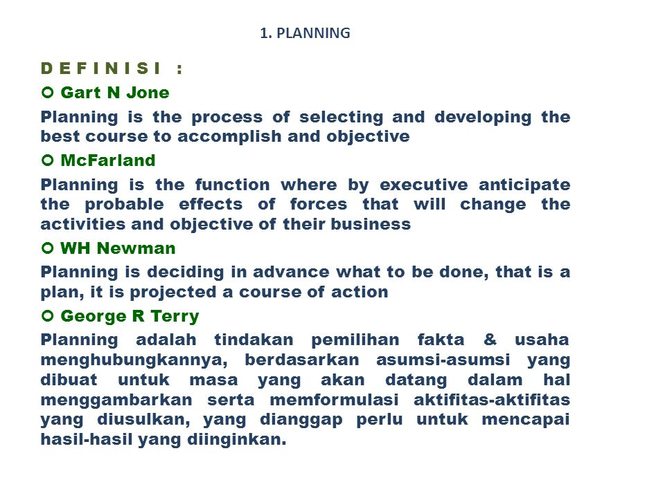 1. PLANNING D E F I N I S I : Gart N Jone. Planning is the process of selecting and developing the best course to accomplish and objective.