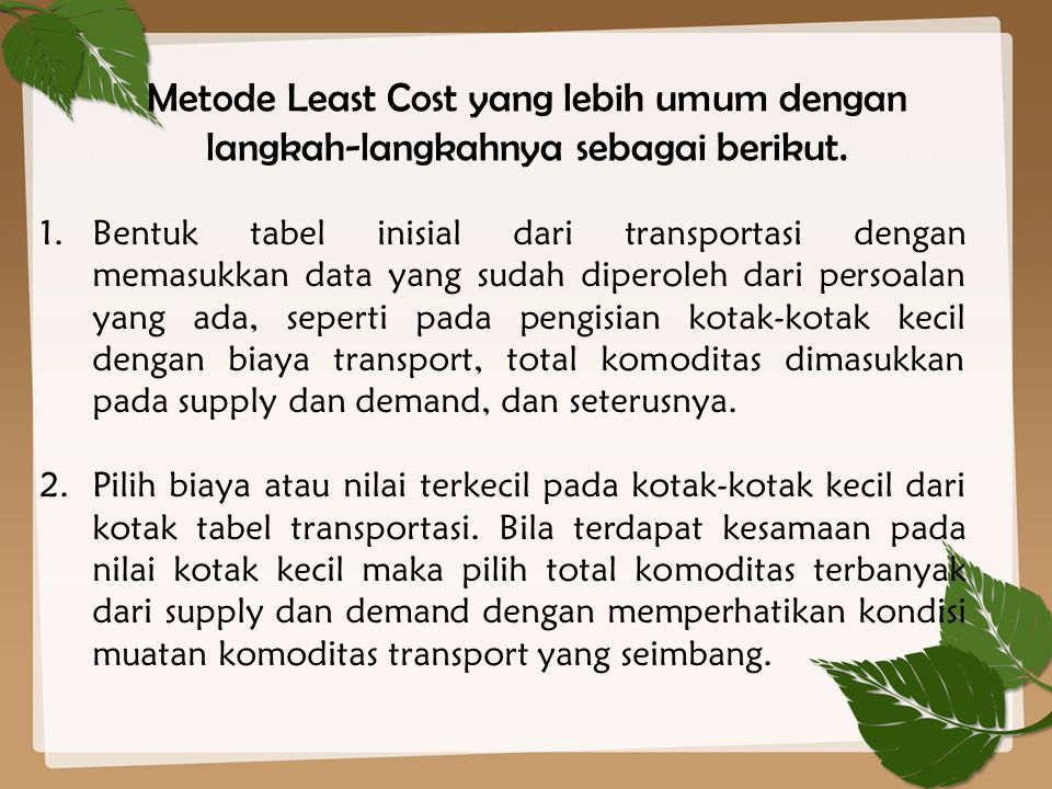Metode Least Cost yang lebih umum dengan langkah-langkahnya sebagai berikut.