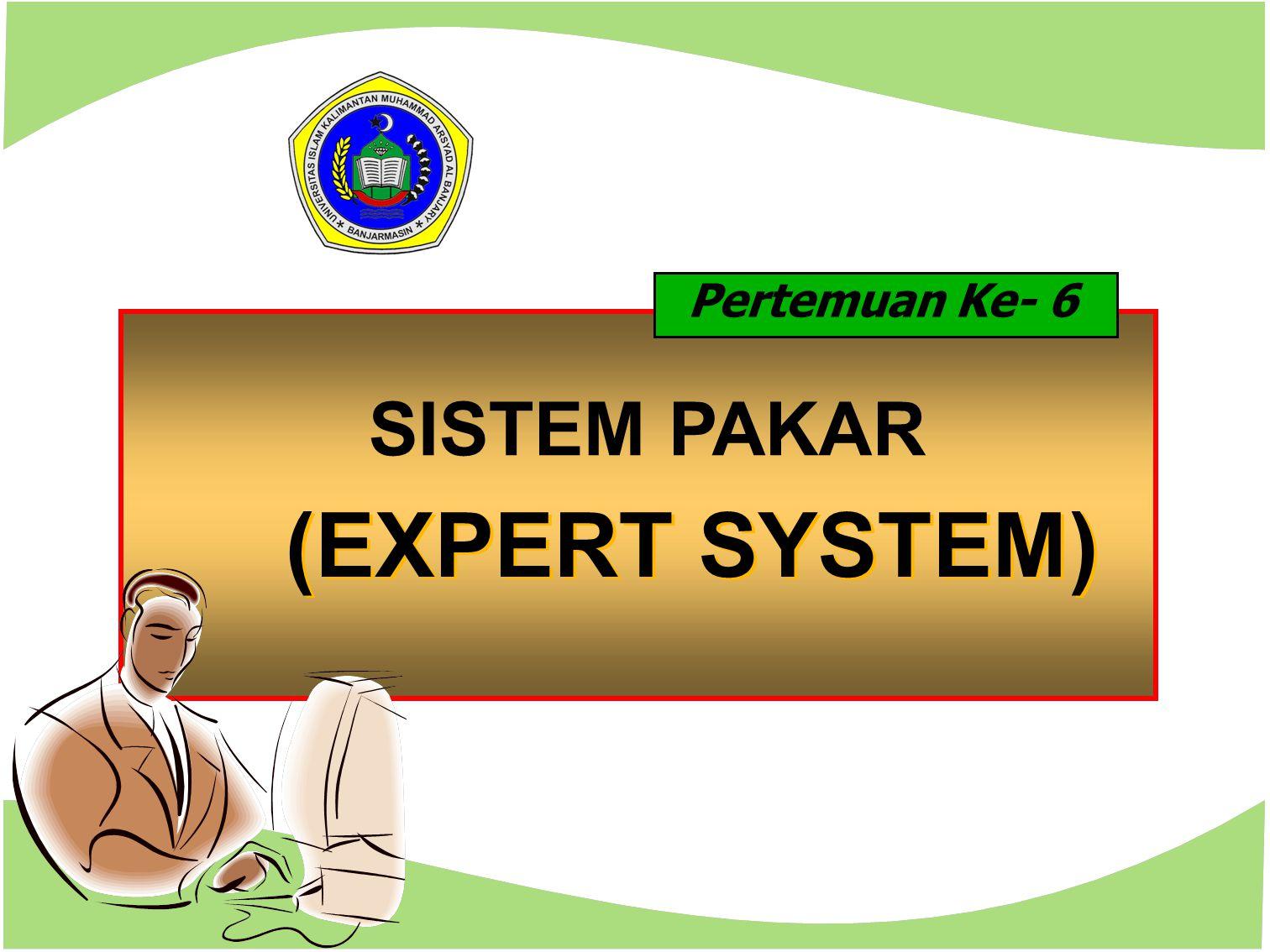 Pertemuan Ke- 6 SISTEM PAKAR (EXPERT SYSTEM)