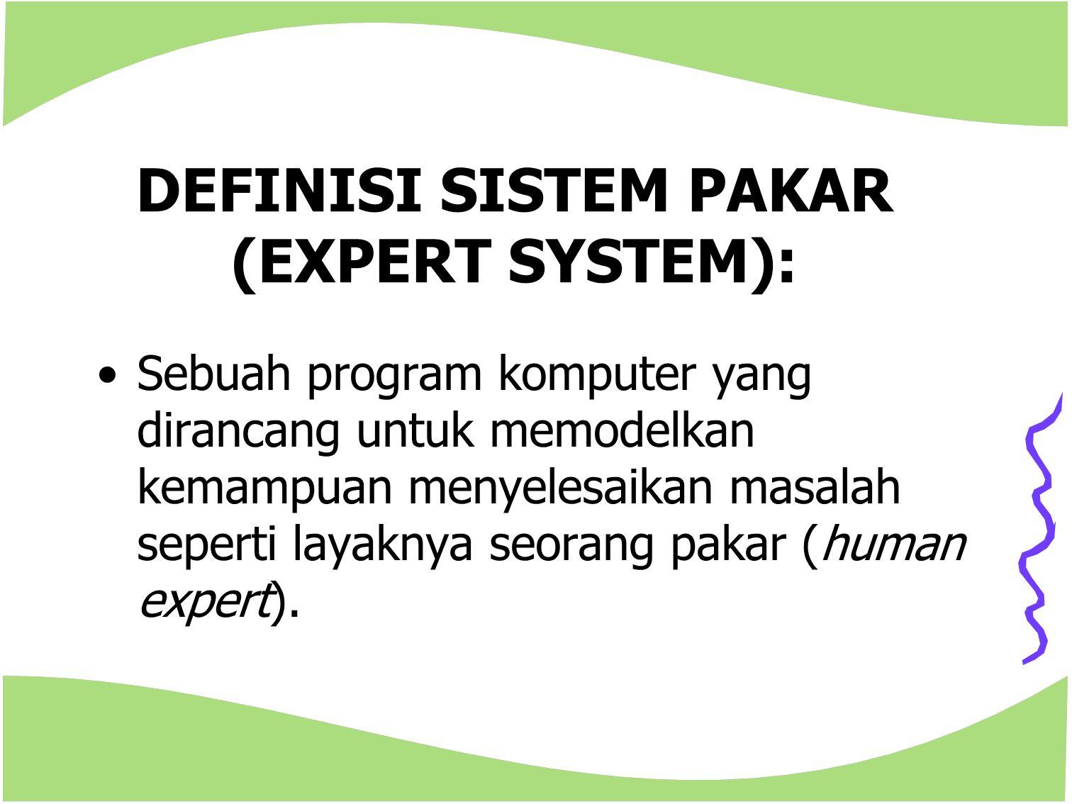 DEFINISI SISTEM PAKAR (EXPERT SYSTEM):