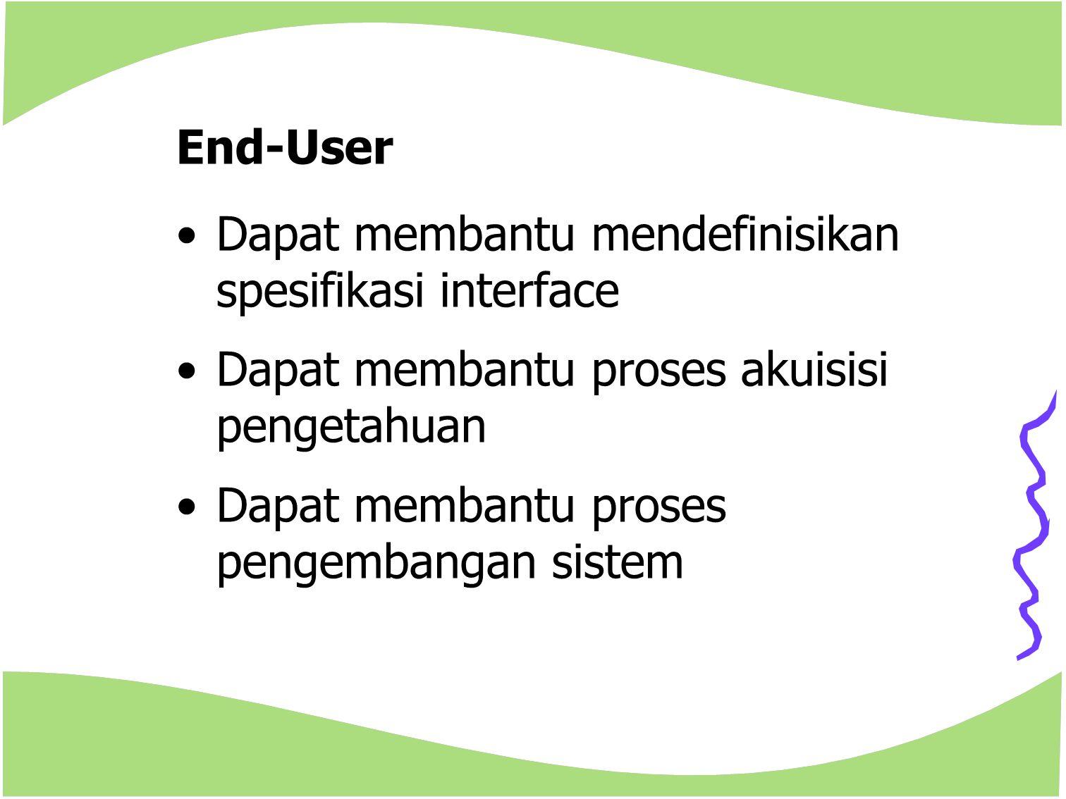End-User Dapat membantu mendefinisikan spesifikasi interface. Dapat membantu proses akuisisi pengetahuan.