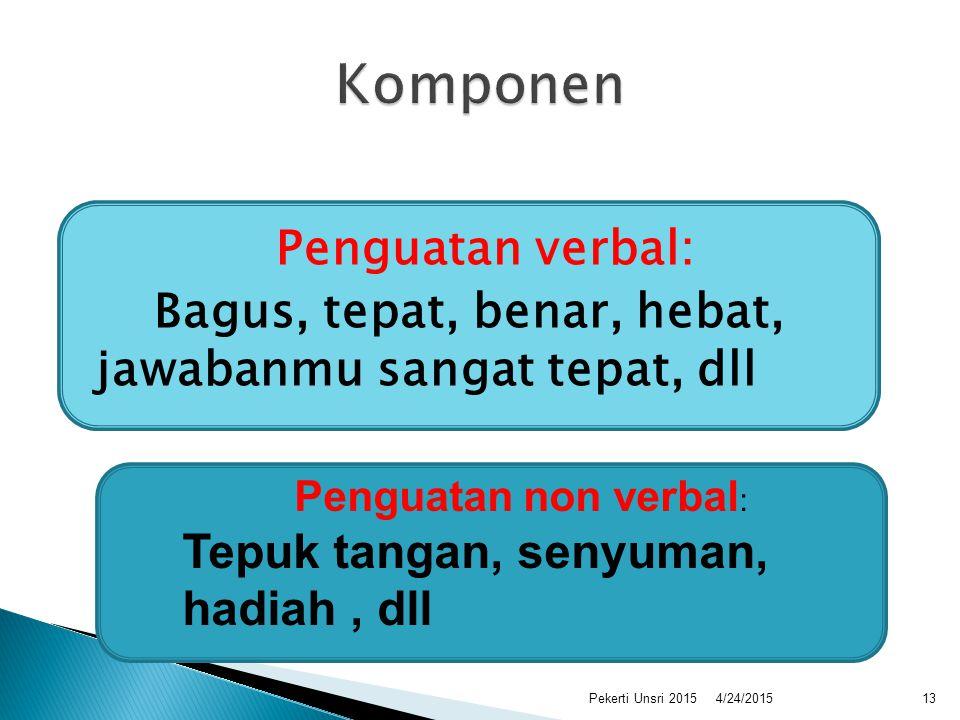 Komponen Penguatan verbal: Tepuk tangan, senyuman, hadiah , dll