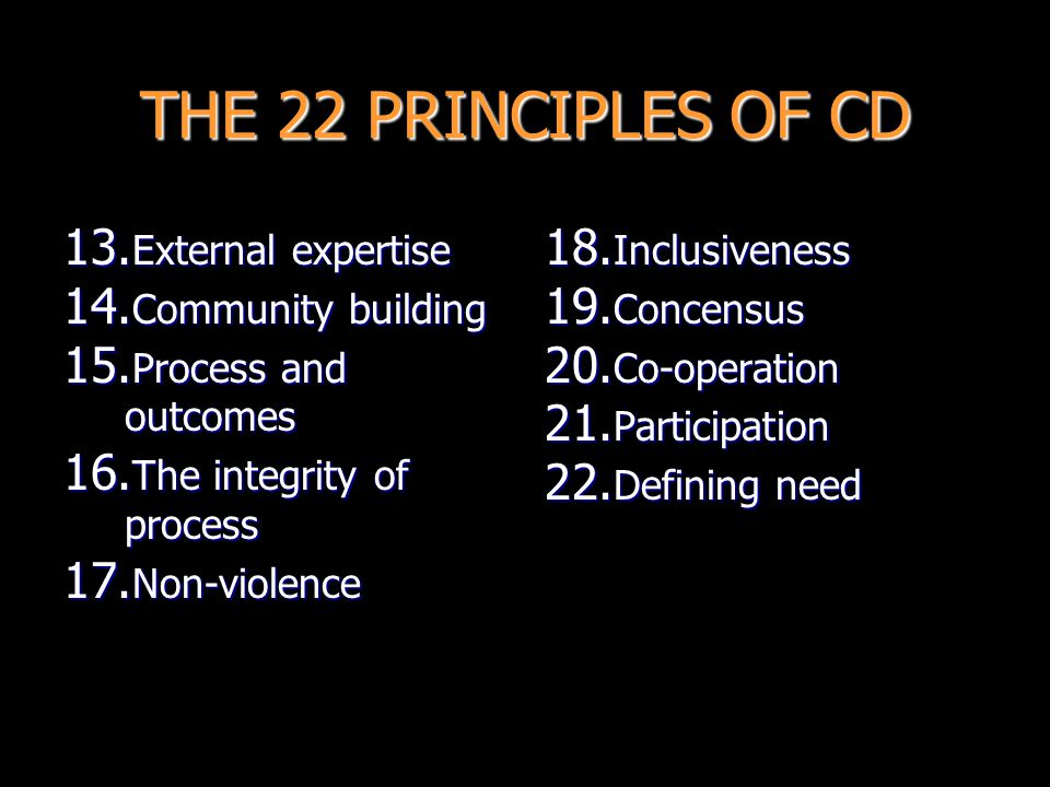THE 22 PRINCIPLES OF CD External expertise Community building