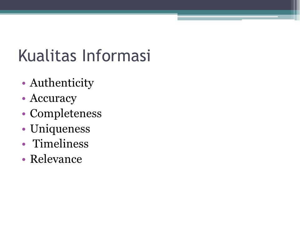 Kualitas Informasi Authenticity Accuracy Completeness Uniqueness