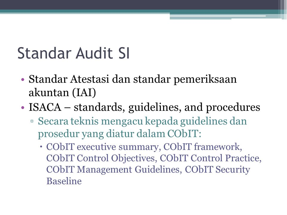 Standar Audit SI Standar Atestasi dan standar pemeriksaan akuntan (IAI) ISACA – standards, guidelines, and procedures.