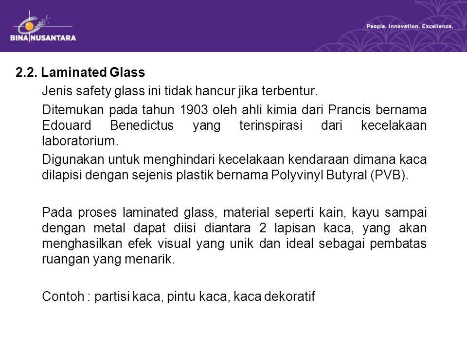 2.2. Laminated Glass Jenis safety glass ini tidak hancur jika terbentur.