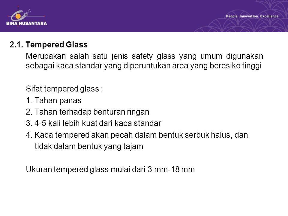 2.1. Tempered Glass Merupakan salah satu jenis safety glass yang umum digunakan sebagai kaca standar yang diperuntukan area yang beresiko tinggi.