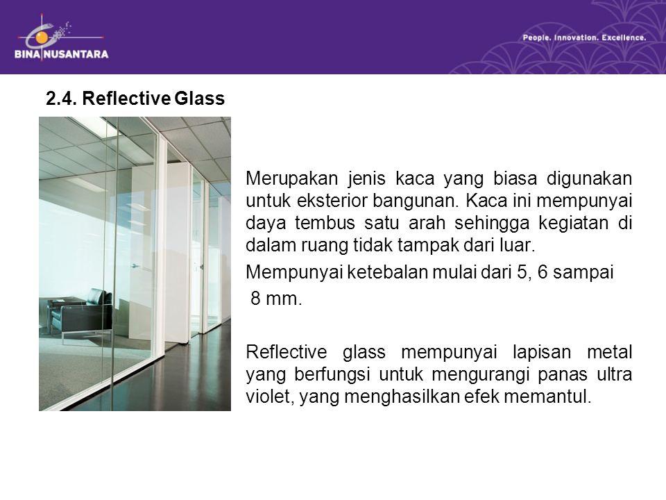 2.4. Reflective Glass Merupakan jenis kaca yang biasa digunakan untuk eksterior bangunan.