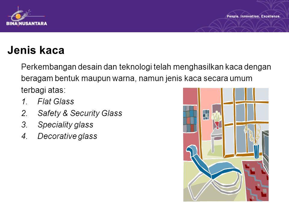Jenis kaca Perkembangan desain dan teknologi telah menghasilkan kaca dengan. beragam bentuk maupun warna, namun jenis kaca secara umum.