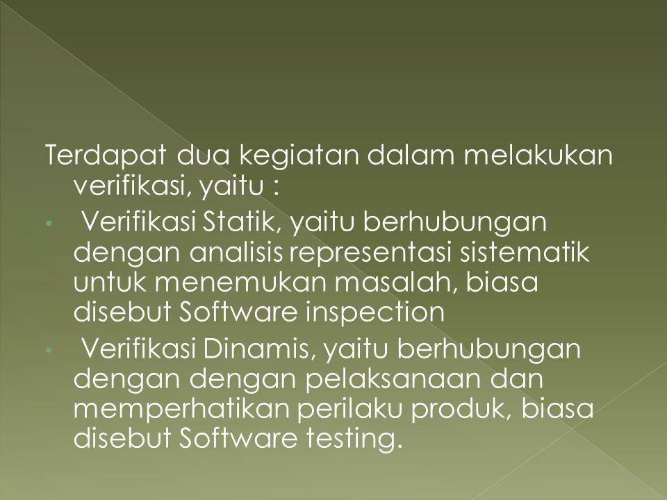 Terdapat dua kegiatan dalam melakukan verifikasi, yaitu :