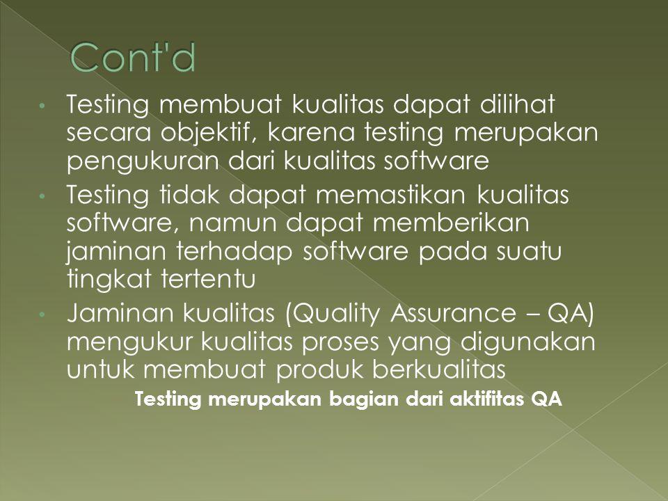 Cont d Testing membuat kualitas dapat dilihat secara objektif, karena testing merupakan pengukuran dari kualitas software.