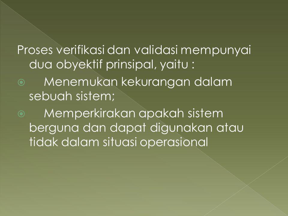 Proses verifikasi dan validasi mempunyai dua obyektif prinsipal, yaitu :
