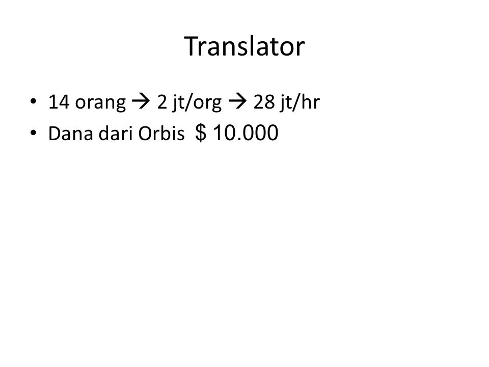Translator 14 orang  2 jt/org  28 jt/hr Dana dari Orbis $10.000