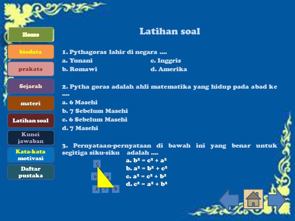 Latihan soal 1. Pythagoras lahir di negara .... a. Yunani c. Inggris