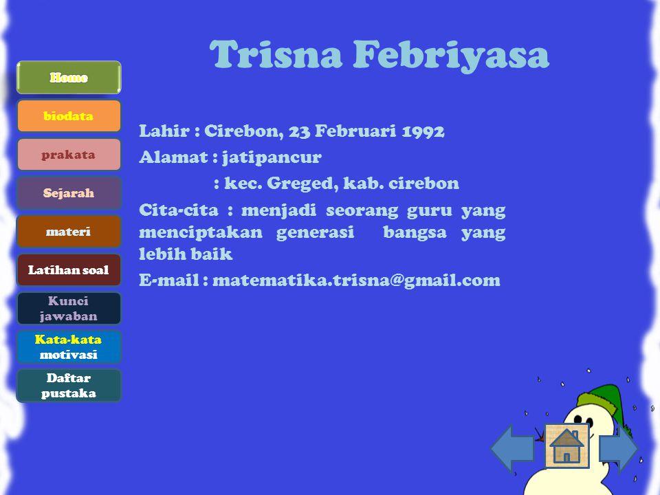 Trisna Febriyasa Lahir : Cirebon, 23 Februari 1992 Alamat : jatipancur