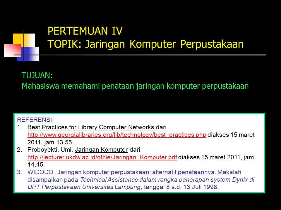 PERTEMUAN IV TOPIK: Jaringan Komputer Perpustakaan