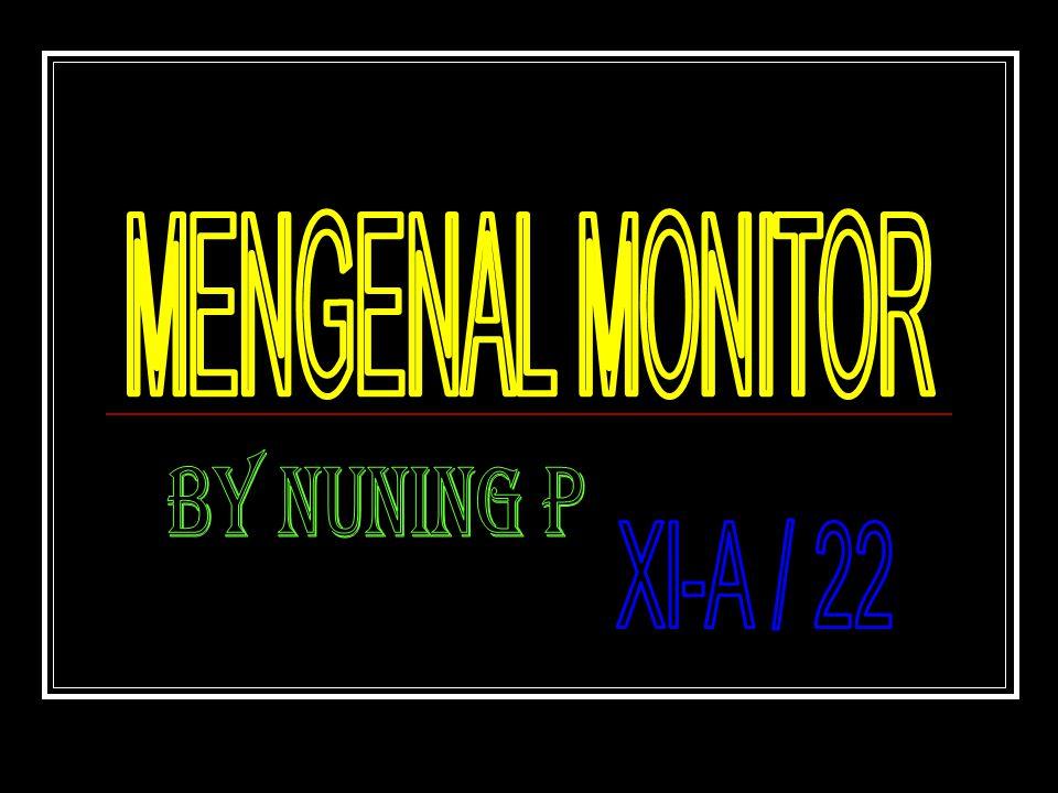 MENGENAL MONITOR BY NUNING P XI-A / 22