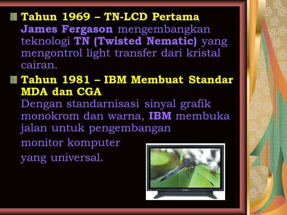 Tahun 1969 – TN-LCD Pertama James Fergason mengembangkan teknologi TN (Twisted Nematic) yang mengontrol light transfer dari kristal cairan.