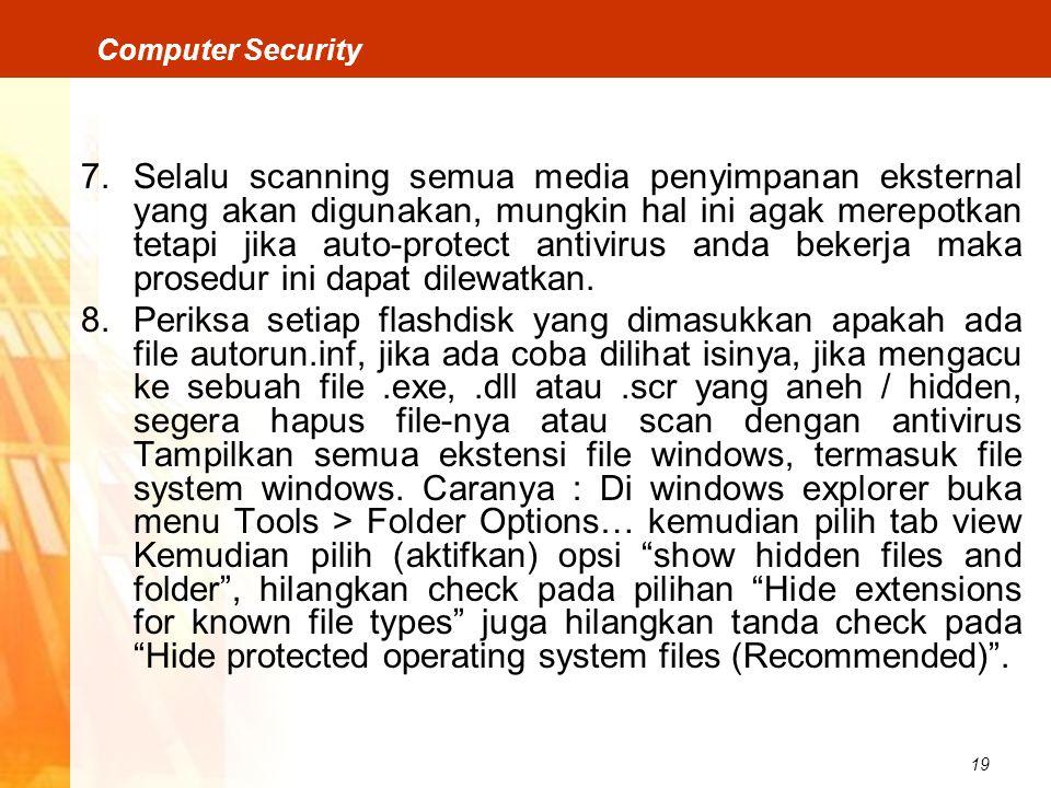 Selalu scanning semua media penyimpanan eksternal yang akan digunakan, mungkin hal ini agak merepotkan tetapi jika auto-protect antivirus anda bekerja maka prosedur ini dapat dilewatkan.