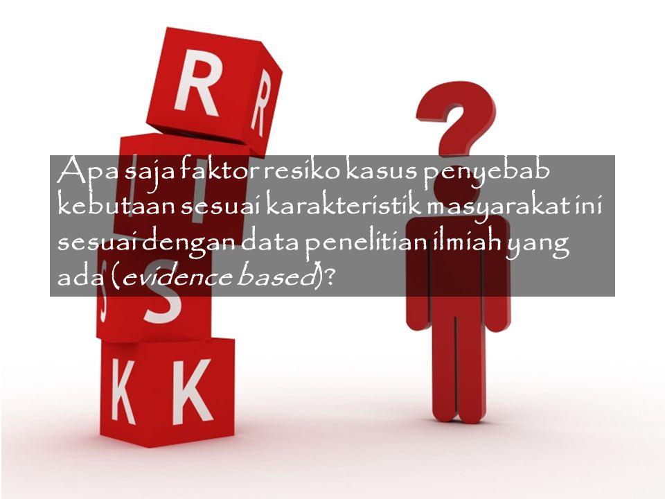 Apa saja faktor resiko kasus penyebab kebutaan sesuai karakteristik masyarakat ini sesuai dengan data penelitian ilmiah yang ada (evidence based)