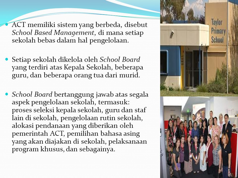 ACT memiliki sistem yang berbeda, disebut School Based Management, di mana setiap sekolah bebas dalam hal pengelolaan.