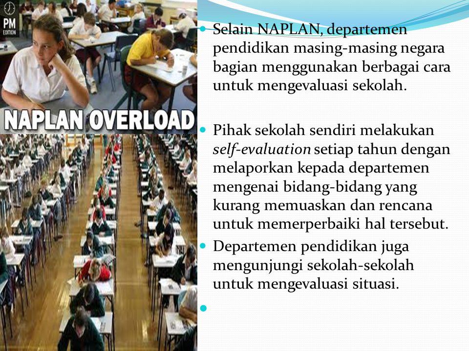 Selain NAPLAN, departemen pendidikan masing-masing negara bagian menggunakan berbagai cara untuk mengevaluasi sekolah.