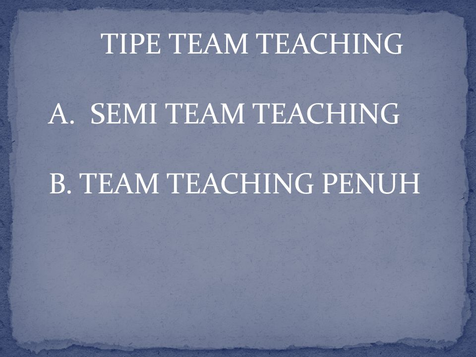 TIPE TEAM TEACHING SEMI TEAM TEACHING B. TEAM TEACHING PENUH