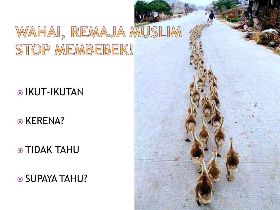 WAHAI, REMAJA MUSLIM STOP MEMBEBEK!