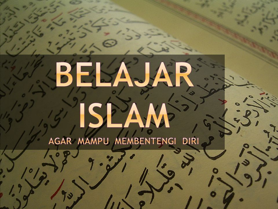 Belajar islam AGAR MAMPU MEMBENTENGI DIRI