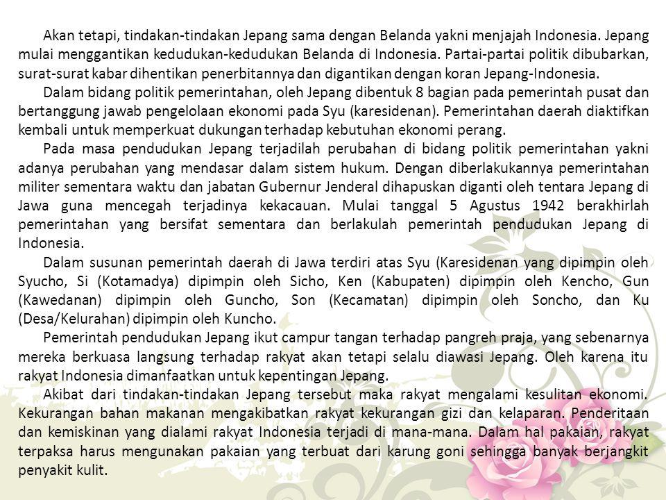 Akan tetapi, tindakan-tindakan Jepang sama dengan Belanda yakni menjajah Indonesia. Jepang mulai menggantikan kedudukan-kedudukan Belanda di Indonesia. Partai-partai politik dibubarkan, surat-surat kabar dihentikan penerbitannya dan digantikan dengan koran Jepang-Indonesia.