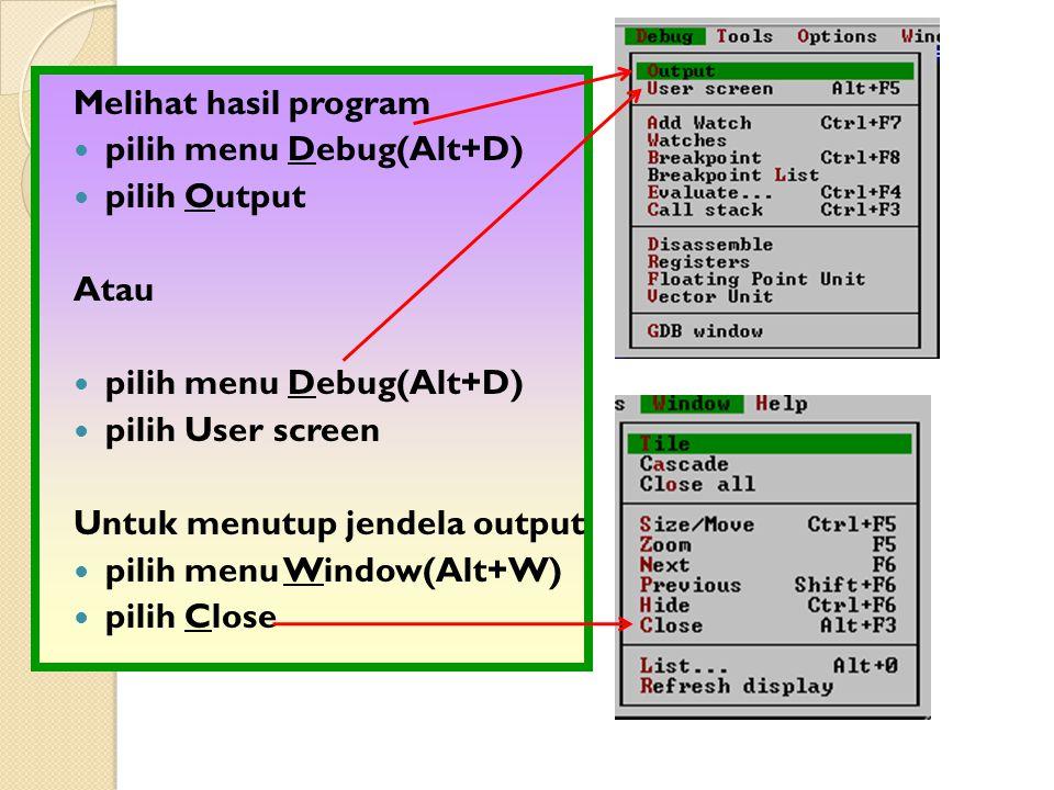 Melihat hasil program pilih menu Debug(Alt+D) pilih Output. Atau. pilih User screen. Untuk menutup jendela output.