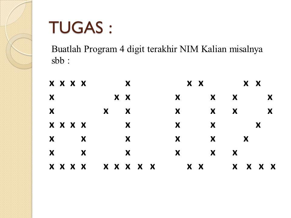 TUGAS : Buatlah Program 4 digit terakhir NIM Kalian misalnya sbb : x