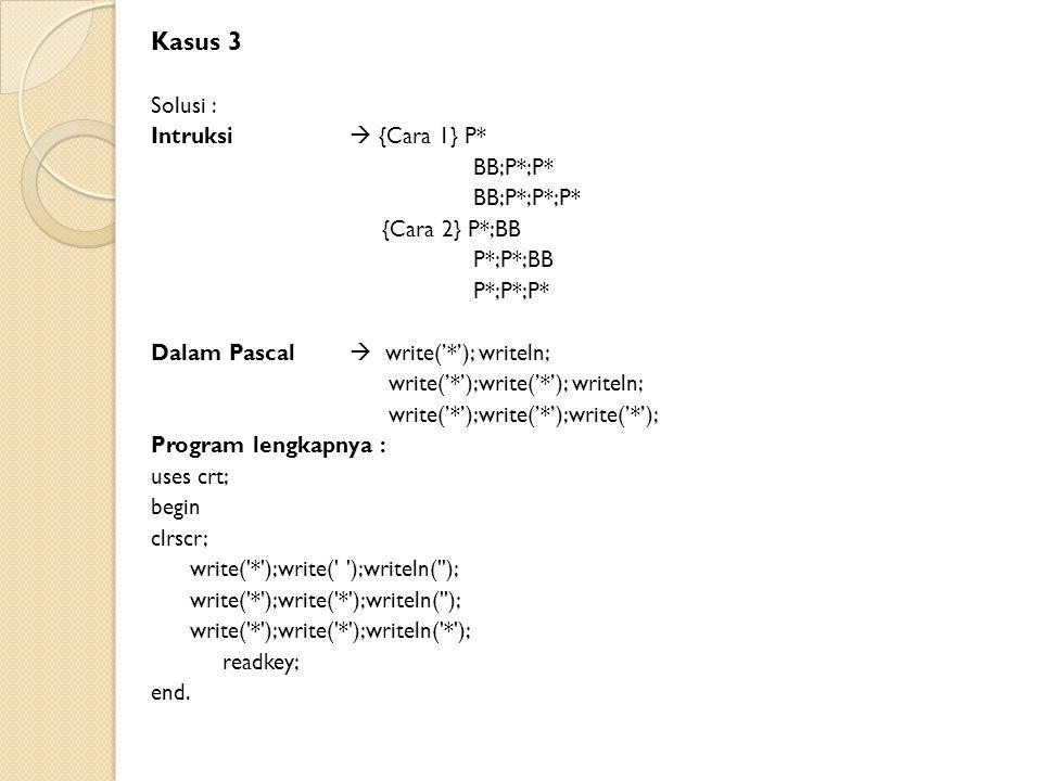 Kasus 3 Solusi : Intruksi  {Cara 1} P* BB;P*;P* BB;P*;P*;P*