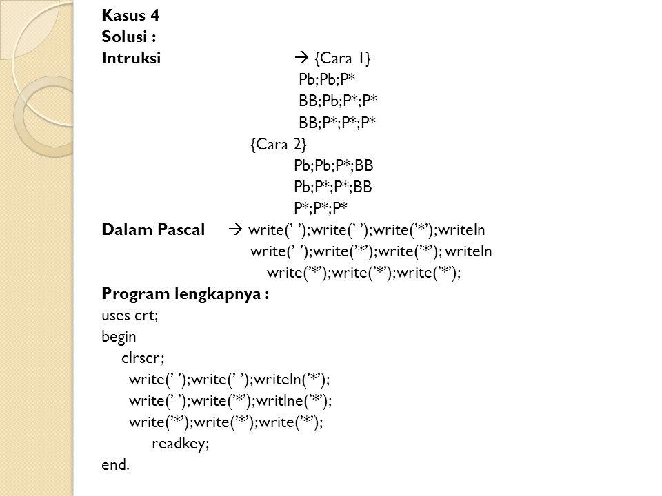 Kasus 4 Solusi : Intruksi  {Cara 1} Pb;Pb;P* BB;Pb;P*;P* BB;P*;P*;P* {Cara 2} Pb;Pb;P*;BB.