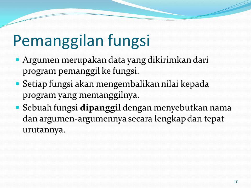 Pemanggilan fungsi Argumen merupakan data yang dikirimkan dari program pemanggil ke fungsi.