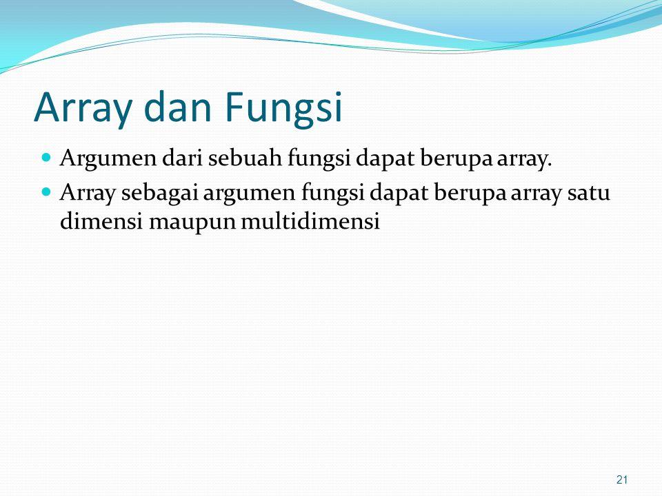 Array dan Fungsi Argumen dari sebuah fungsi dapat berupa array.