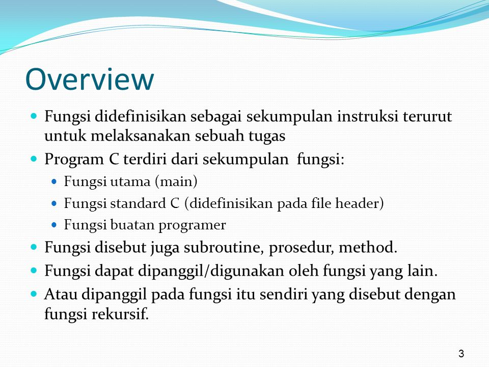 Overview Fungsi didefinisikan sebagai sekumpulan instruksi terurut untuk melaksanakan sebuah tugas.