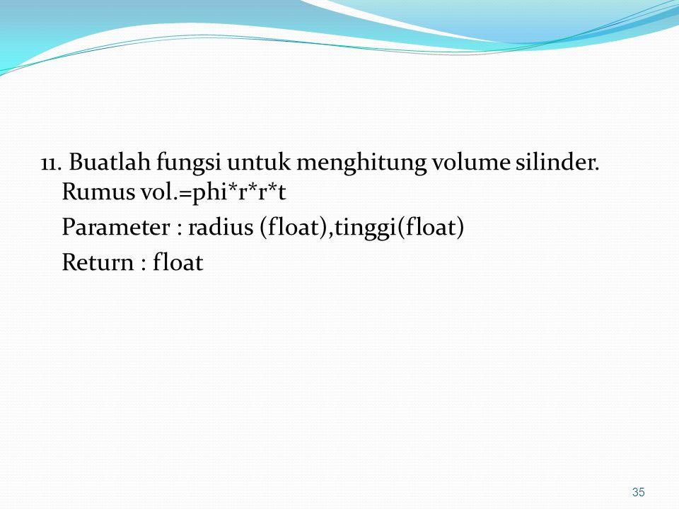 11. Buatlah fungsi untuk menghitung volume silinder.