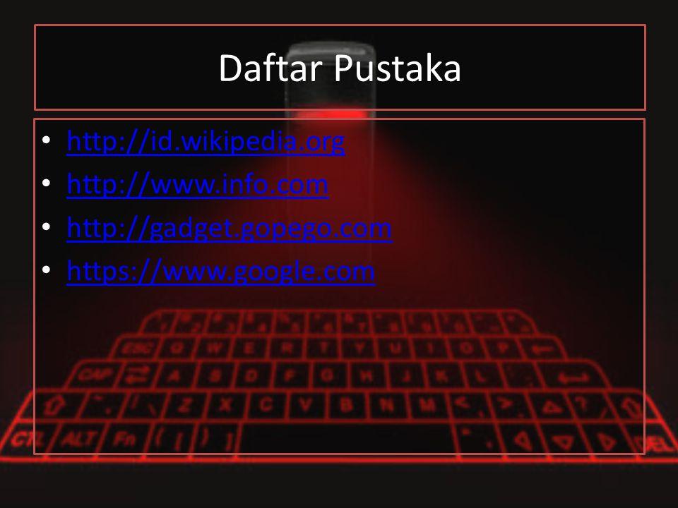 Daftar Pustaka http://id.wikipedia.org http://www.info.com