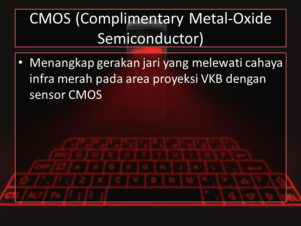 CMOS (Complimentary Metal-Oxide Semiconductor)