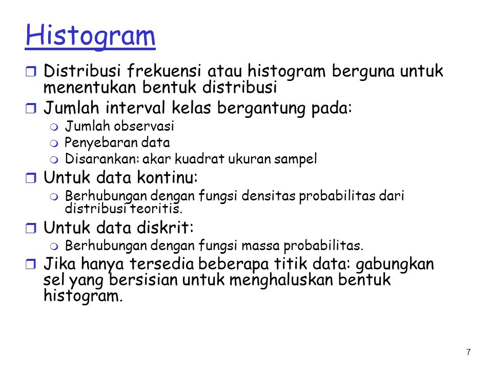 Histogram Distribusi frekuensi atau histogram berguna untuk menentukan bentuk distribusi. Jumlah interval kelas bergantung pada: