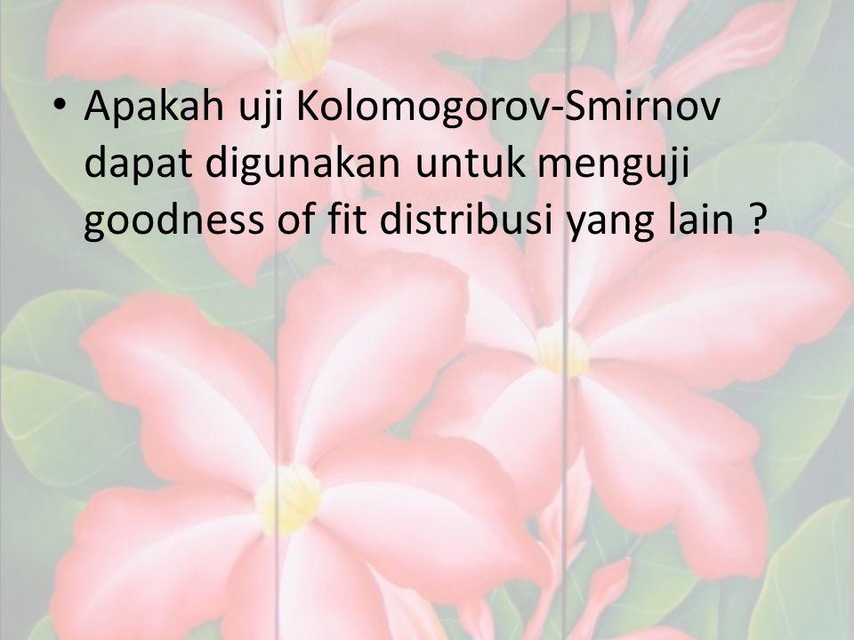 Apakah uji Kolomogorov-Smirnov dapat digunakan untuk menguji goodness of fit distribusi yang lain