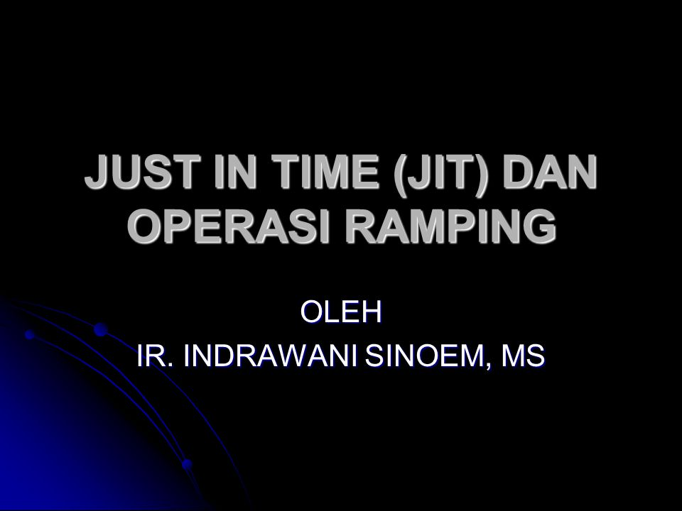 JUST IN TIME (JIT) DAN OPERASI RAMPING