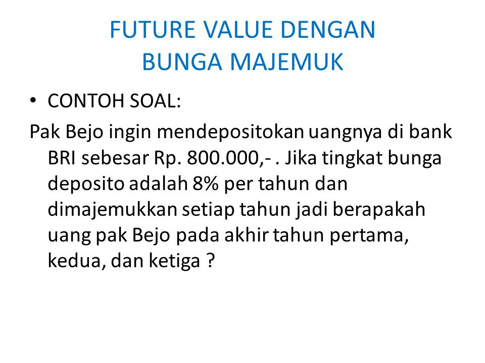 FUTURE VALUE DENGAN BUNGA MAJEMUK