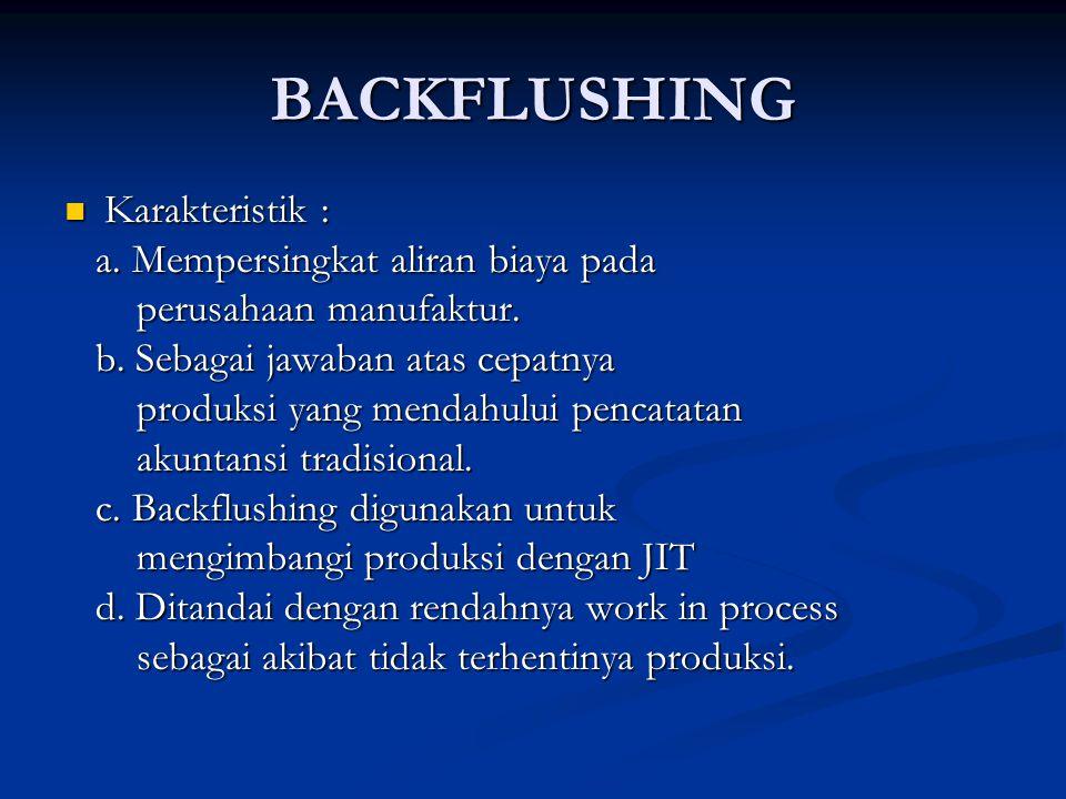 BACKFLUSHING Karakteristik : a. Mempersingkat aliran biaya pada