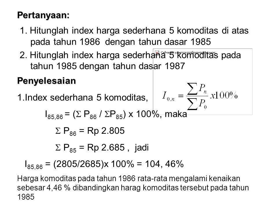 Index sederhana 5 komoditas, I85,86 = ( P86 / P85) x 100%, maka