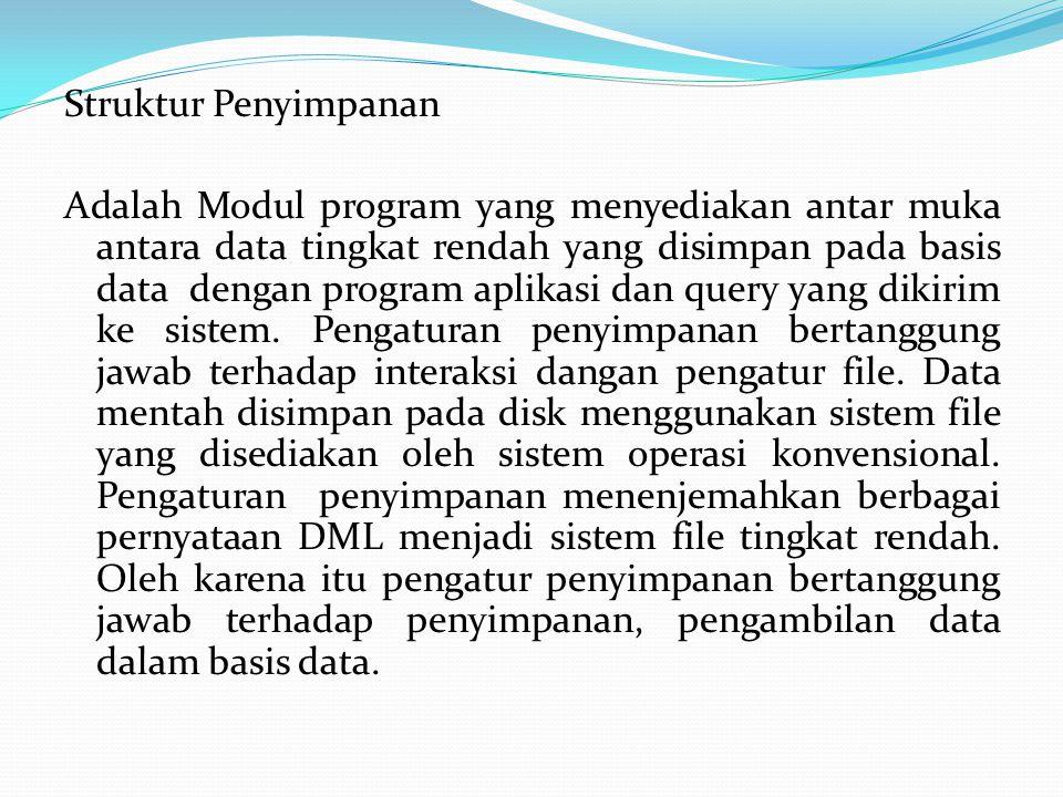 Struktur Penyimpanan Adalah Modul program yang menyediakan antar muka antara data tingkat rendah yang disimpan pada basis data dengan program aplikasi dan query yang dikirim ke sistem.