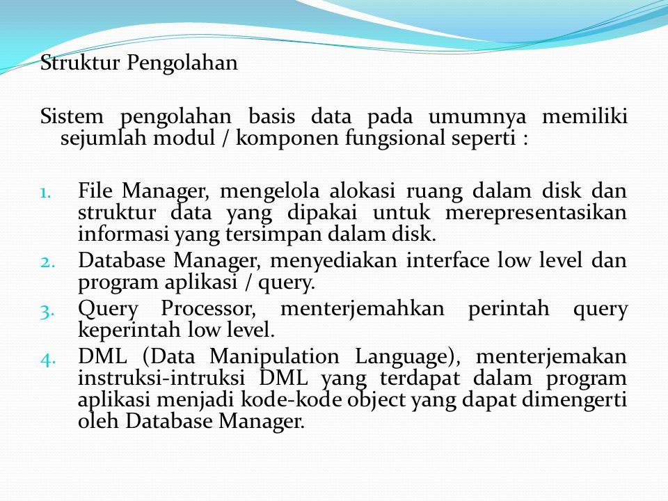 Struktur Pengolahan Sistem pengolahan basis data pada umumnya memiliki sejumlah modul / komponen fungsional seperti :