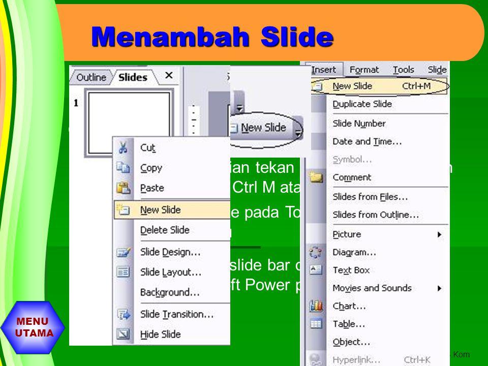 Menambah Slide Untuk menambah slide baru (slide ke dua dan seterusnya : Klik Insert kemudian tekan New slide atau Tekan tombol Keyboard Ctrl M atau.
